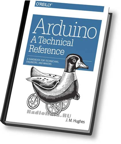Arduino: A Technical Reference A Handbook for Technicians Engineers and Makers