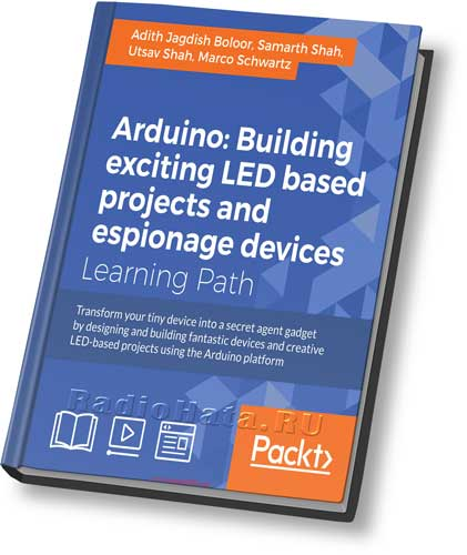 Arduino: Building exciting LED based projects and espionage devices+code