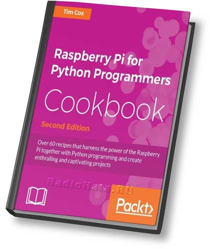 Tim Cox. Raspberry Pi for Python Programmers Cookbook