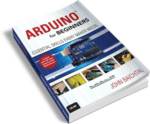 John Baichtal. Arduino for Beginners. Essential Skills Every Maker Needs
