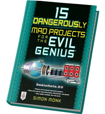 Simon Monk. 15 Dangerously Mad Projects for the Evil Genius