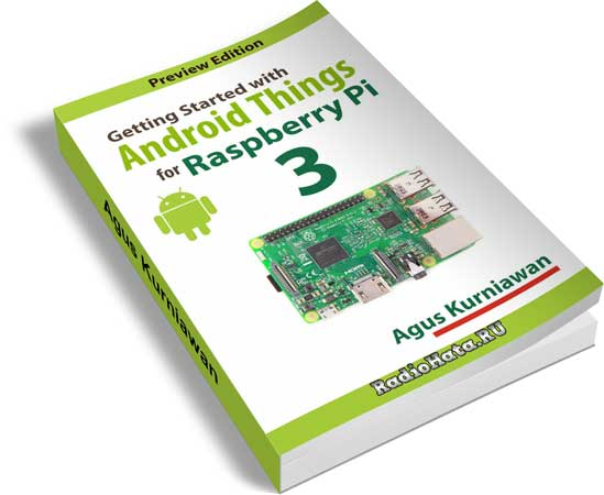 Agus Kurniawan. Getting Started with Android Things for Raspberry Pi 3