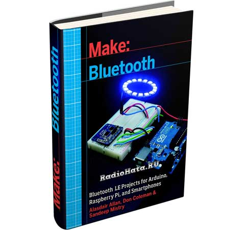 Make. Bluetooth. Bluetooth LE Projects with Arduino, Raspberry Pi, and Smartphones