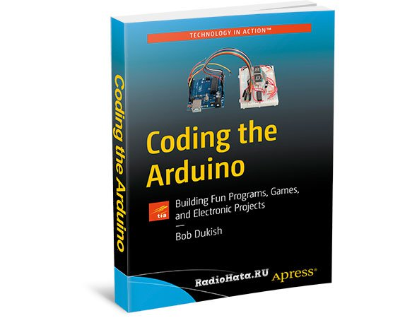 Coding the Arduino. Building Fun Programs, Games, and Electronic Projects