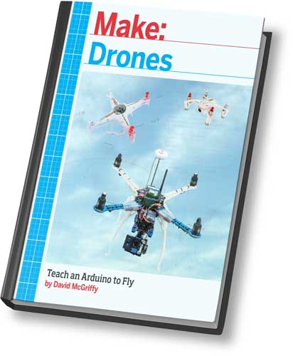 David McGriffy. Make: Drones. Teach an Arduino to Fly