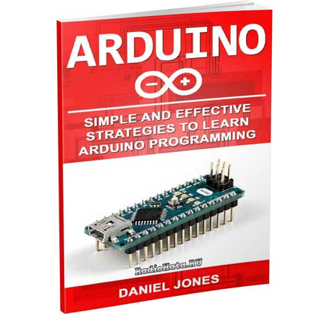 Daniel Jones. Arduino: Simple and Effective Strategies to Learn Arduino Programming